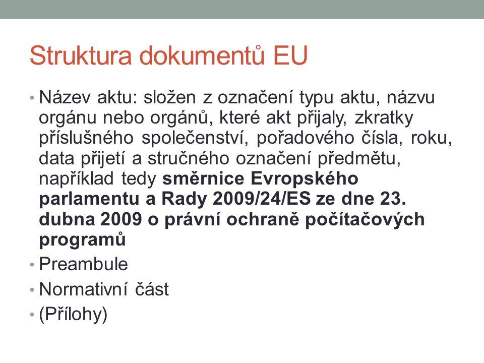 Struktura dokumentů EU Název aktu: složen z označení typu aktu, názvu orgánu nebo orgánů, které akt přijaly, zkratky příslušného společenství, pořadov