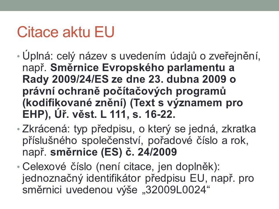 Citace aktu EU Úplná: celý název s uvedením údajů o zveřejnění, např. Směrnice Evropského parlamentu a Rady 2009/24/ES ze dne 23. dubna 2009 o právní