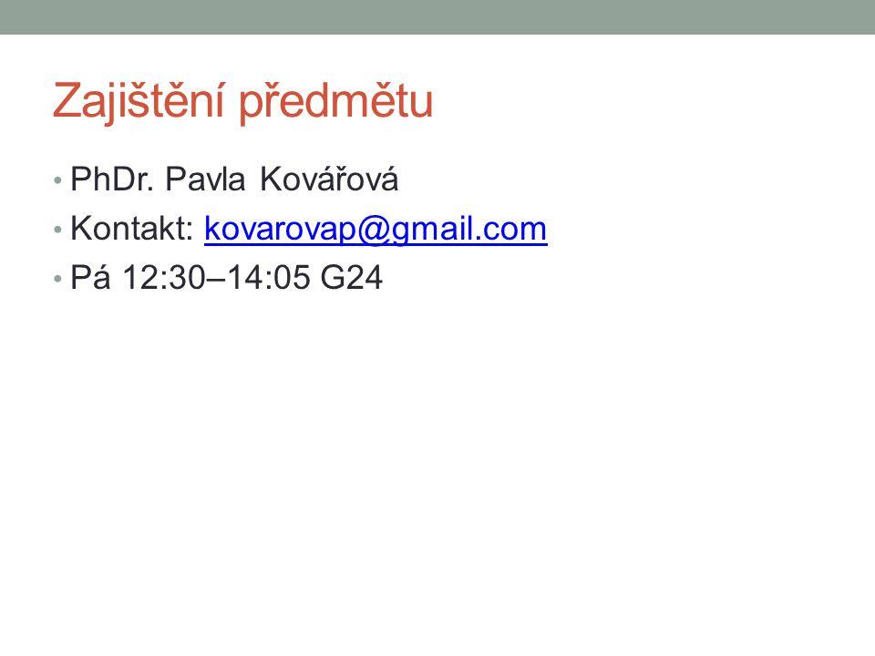 Zajištění předmětu PhDr. Pavla Kovářová Kontakt: kovarovap@gmail.comkovarovap@gmail.com Pá 12:30–14:05 G24