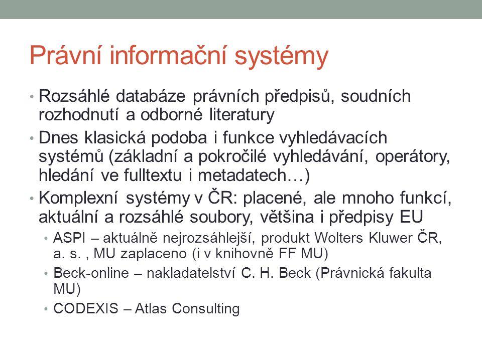 Právní informační systémy Rozsáhlé databáze právních předpisů, soudních rozhodnutí a odborné literatury Dnes klasická podoba i funkce vyhledávacích sy