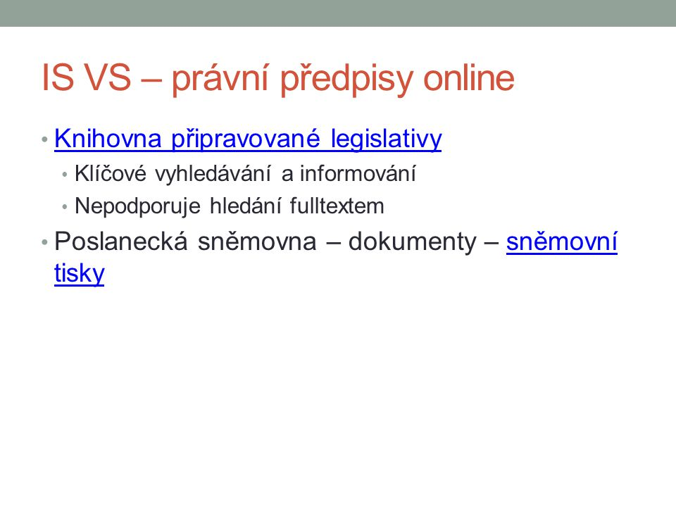 IS VS – právní předpisy online Knihovna připravované legislativy Klíčové vyhledávání a informování Nepodporuje hledání fulltextem Poslanecká sněmovna