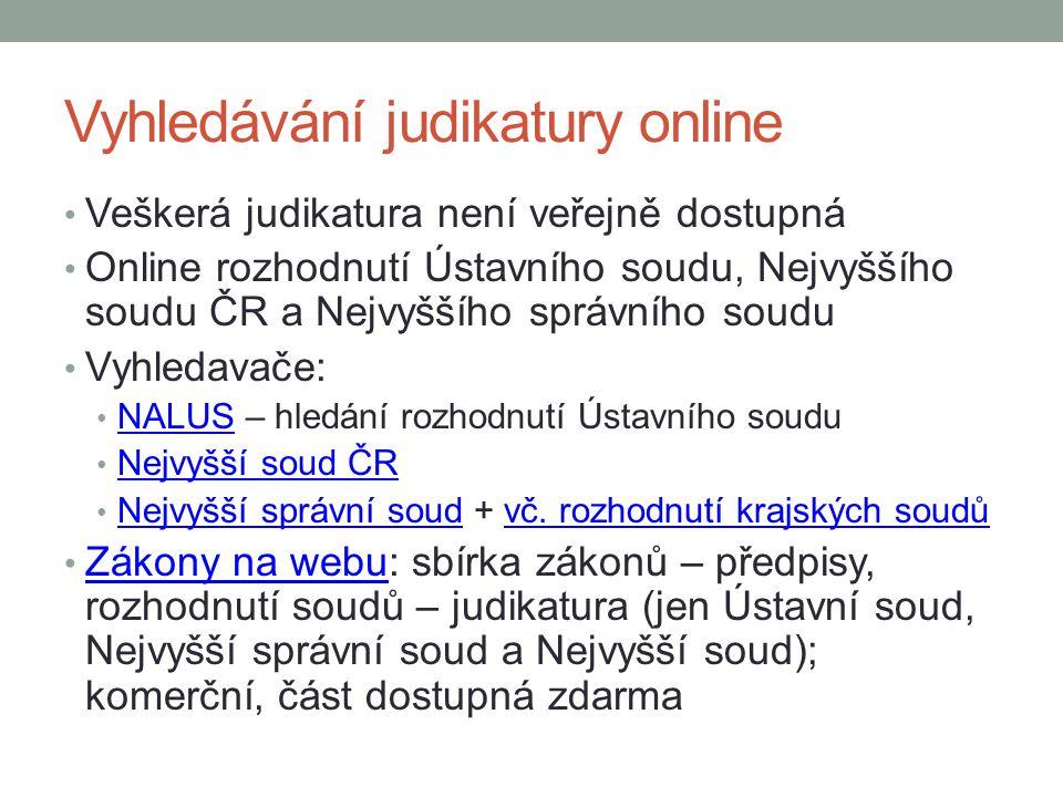 Vyhledávání judikatury online Veškerá judikatura není veřejně dostupná Online rozhodnutí Ústavního soudu, Nejvyššího soudu ČR a Nejvyššího správního s