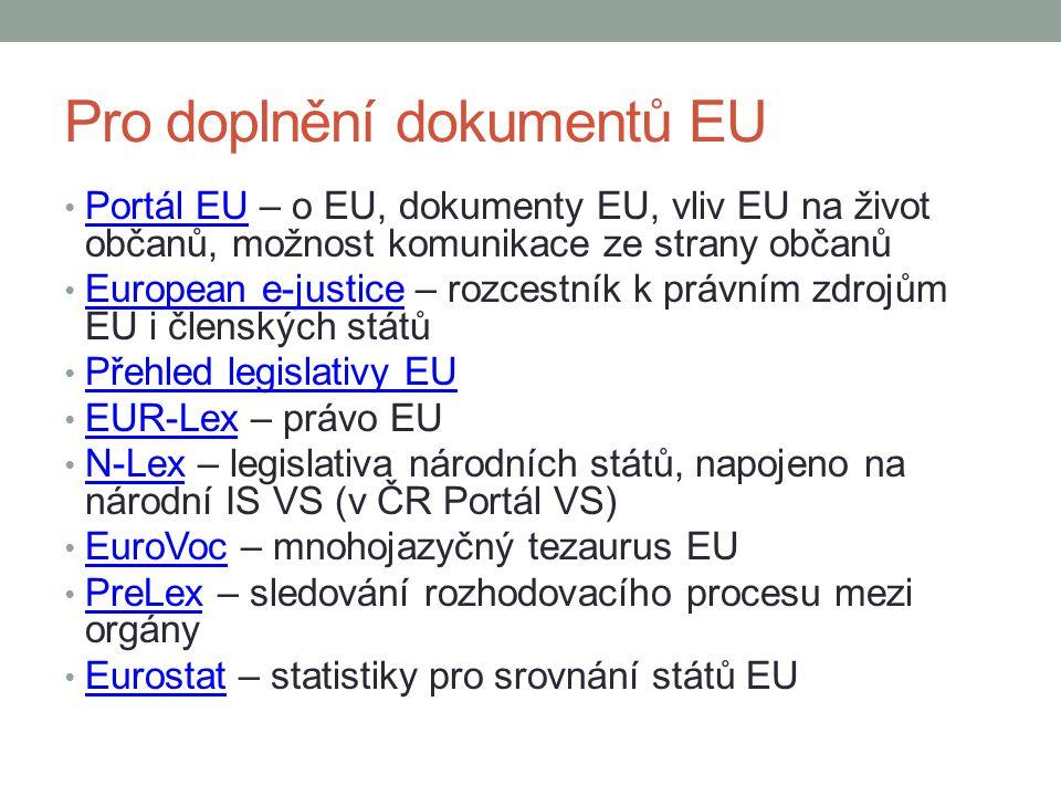 Pro doplnění dokumentů EU Portál EU – o EU, dokumenty EU, vliv EU na život občanů, možnost komunikace ze strany občanů Portál EU European e-justice –