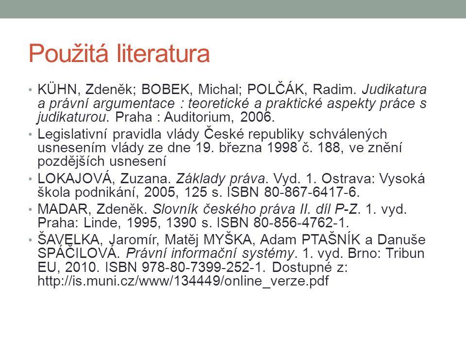 Použitá literatura KÜHN, Zdeněk; BOBEK, Michal; POLČÁK, Radim. Judikatura a právní argumentace : teoretické a praktické aspekty práce s judikaturou. P