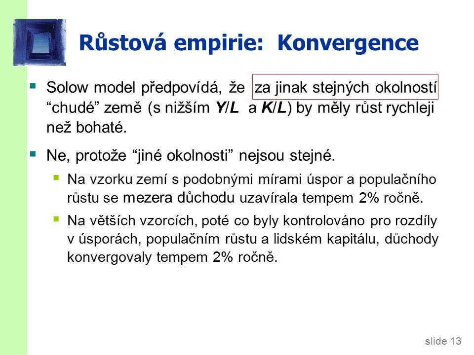 """slide 13 Růstová empirie: Konvergence  Solow model předpovídá, že za jinak stejných okolností """"chudé"""" země (s nižším Y/L a K/L) by měly růst rychleji"""
