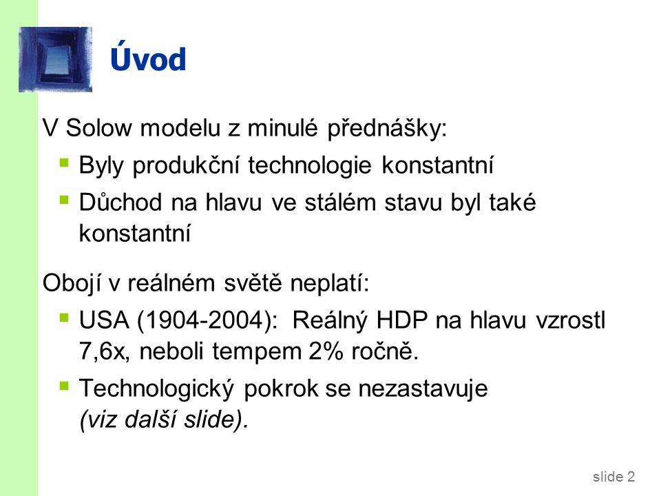 slide 2 Úvod V Solow modelu z minulé přednášky:  Byly produkční technologie konstantní  Důchod na hlavu ve stálém stavu byl také konstantní Obojí v