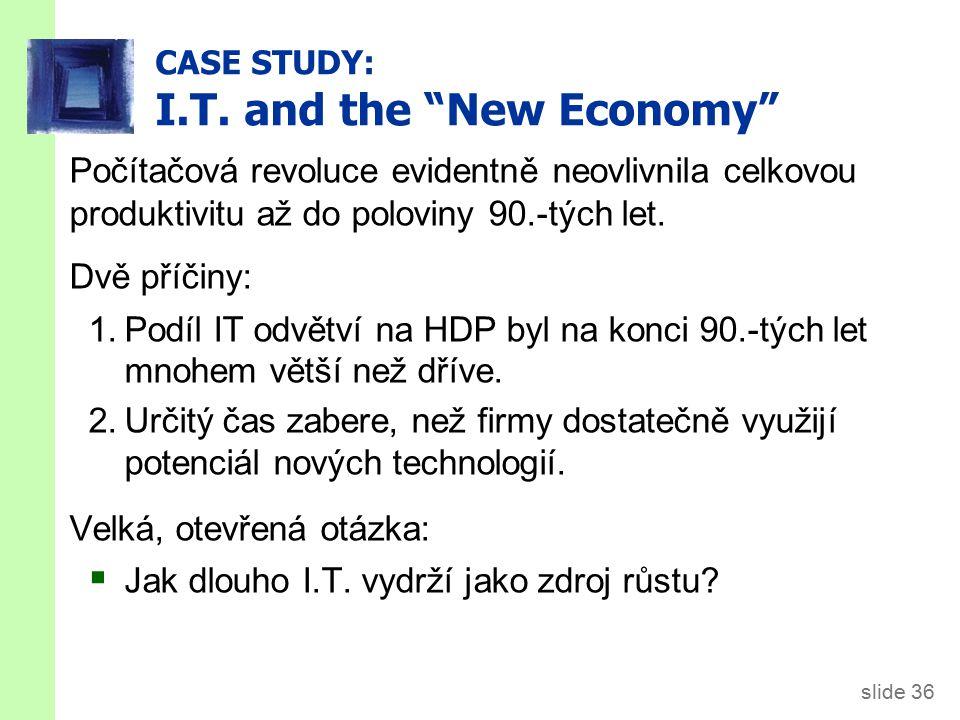 """slide 36 CASE STUDY: I.T. and the """"New Economy"""" Počítačová revoluce evidentně neovlivnila celkovou produktivitu až do poloviny 90.-tých let. Dvě příči"""