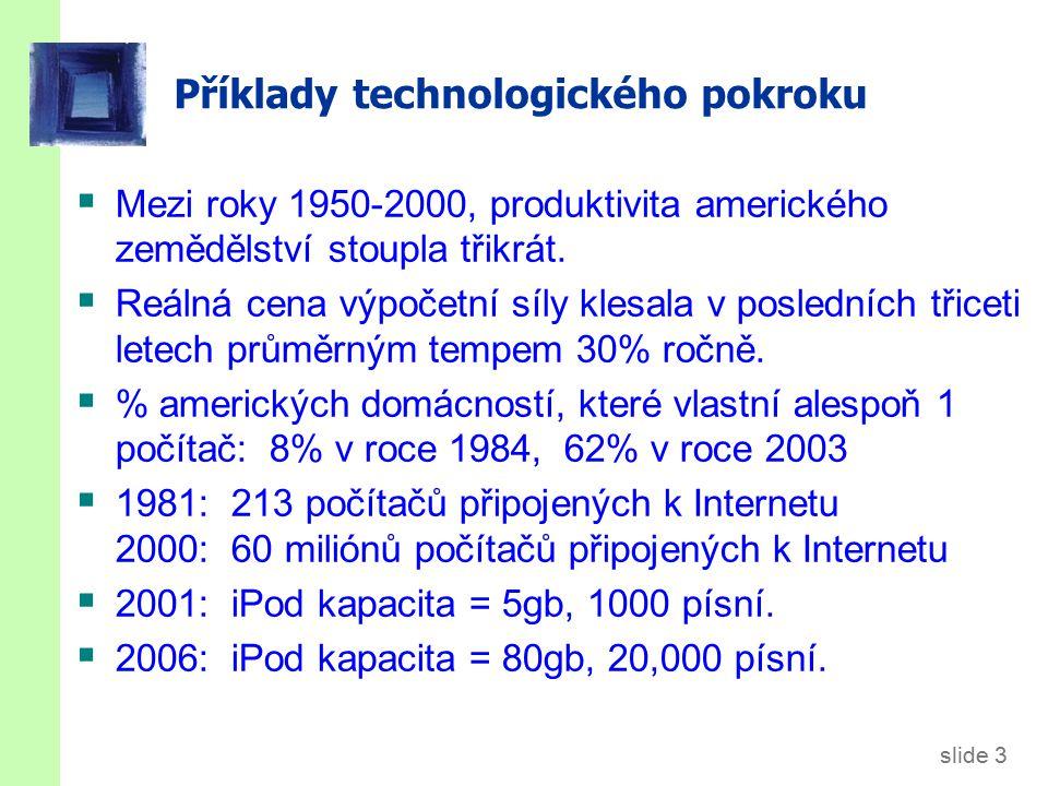slide 4 Technologický pokrok v Solow modelu  Nová proměnná: E = efektivita práce  Předpokládejme: Technologický pokrok rozšiřuje objem práce: zvyšuje produktivitu práce exogenní mírou g: