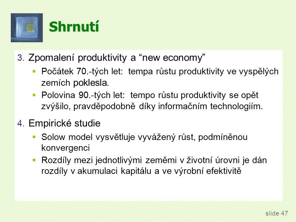 """Shrnutí 3. Zpomalení produktivity a """"new economy""""  Počátek 70.-tých let: tempa růstu produktivity ve vyspělých zemích poklesla.  Polovina 90.-tých l"""