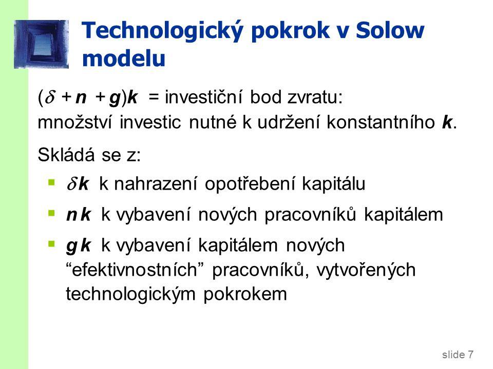 slide 7 Technologický pokrok v Solow modelu (  + n + g)k = investiční bod zvratu: množství investic nutné k udržení konstantního k. Skládá se z:  