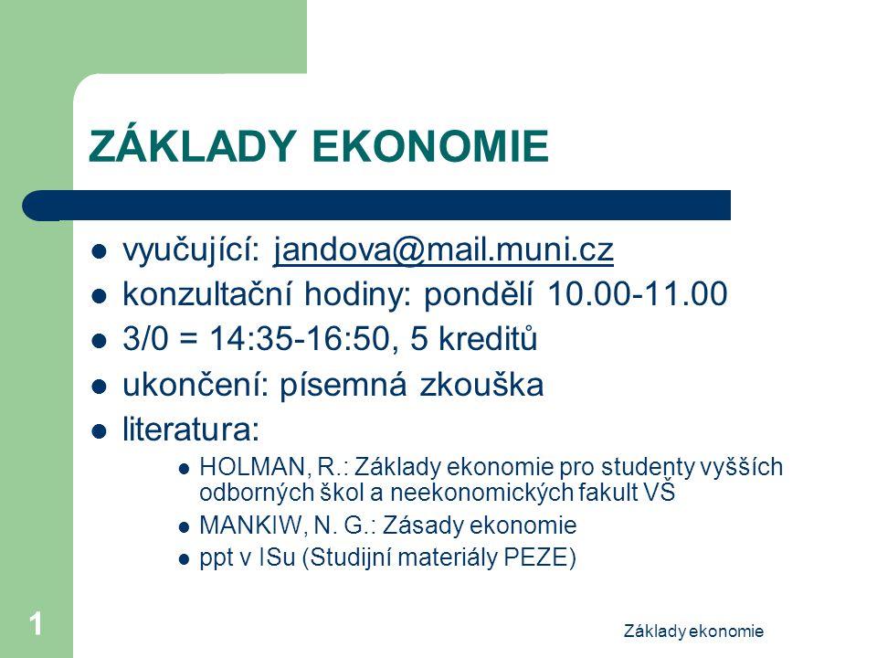Základy ekonomie 1 ZÁKLADY EKONOMIE vyučující: jandova@mail.muni.czjandova@mail.muni.cz konzultační hodiny: pondělí 10.00-11.00 3/0 = 14:35-16:50, 5 k