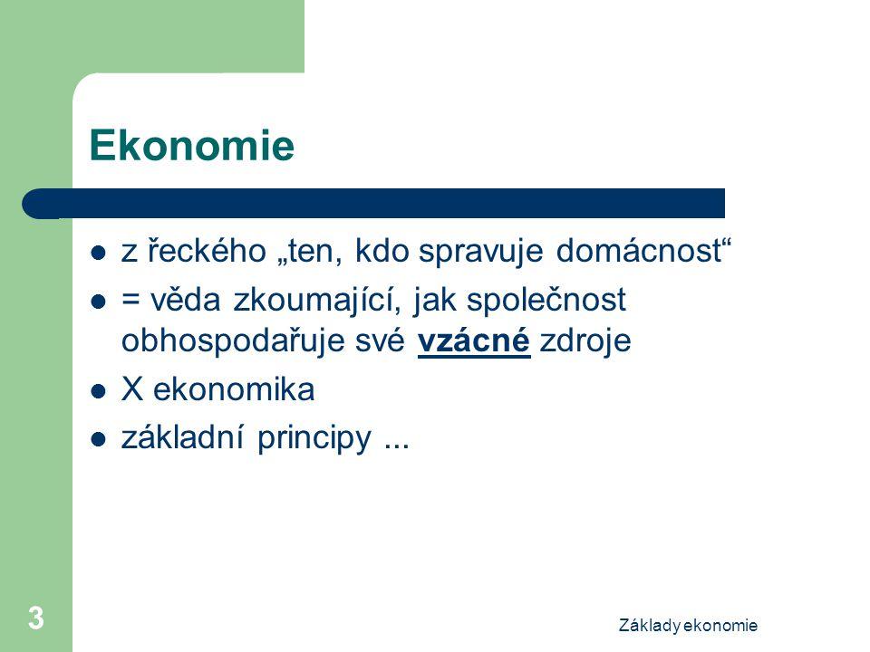 """Základy ekonomie 3 Ekonomie z řeckého """"ten, kdo spravuje domácnost"""" = věda zkoumající, jak společnost obhospodařuje své vzácné zdroje X ekonomika zákl"""