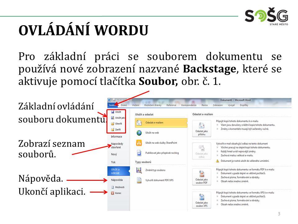 OVLÁDÁNÍ WORDU Pro základní práci se souborem dokumentu se používá nové zobrazení nazvané Backstage, které se aktivuje pomocí tlačítka Soubor, obr.