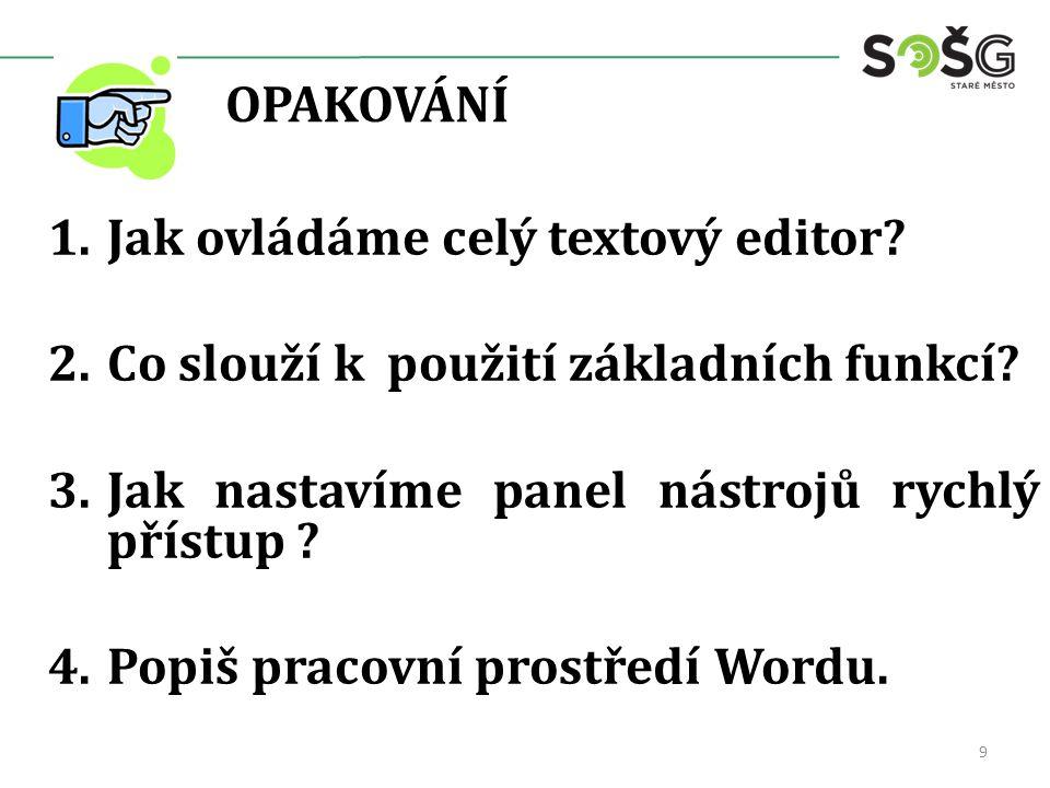 OPAKOVÁNÍ 1.Jak ovládáme celý textový editor. 2.Co slouží k použití základních funkcí.