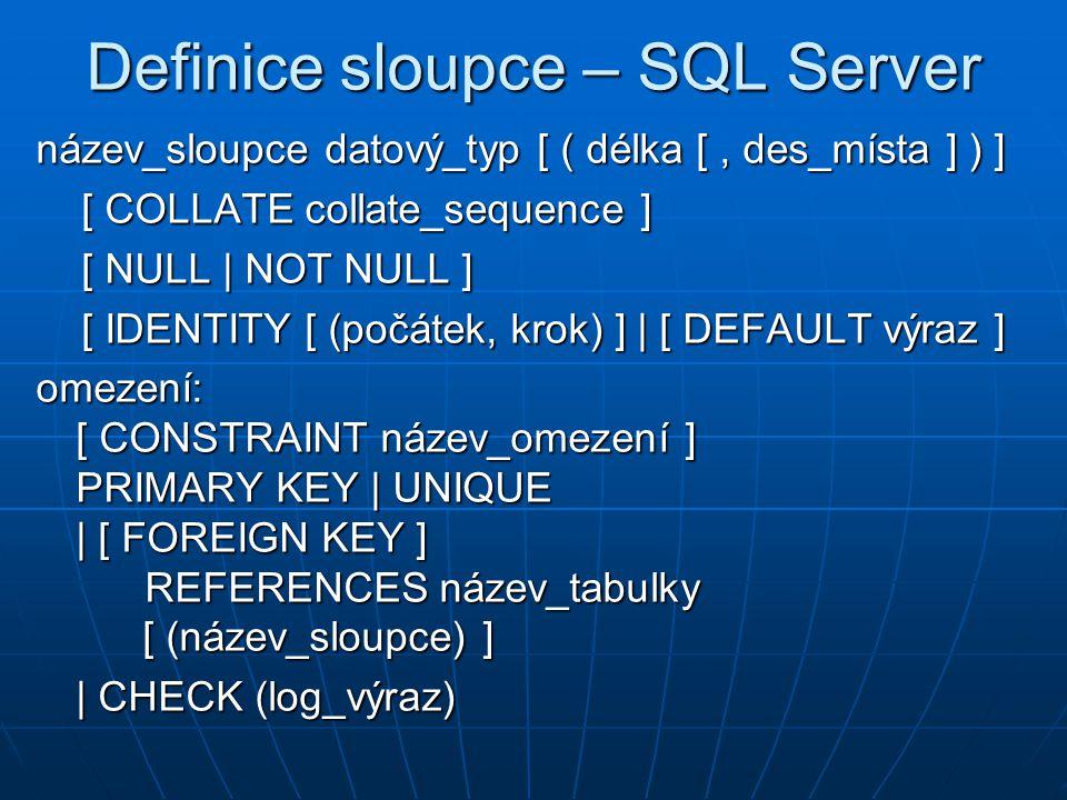 ALTER TABLE (5) Změna omezení tabulky na SQL Serveru: ALTER TABLE název_tabulky [ ADD CONSTRAINT omezení tabulky ] [ DROP CONSTRAINT název_omezení ] Změna omezení tabulky na SQL Serveru: ALTER TABLE název_tabulky [ ADD CONSTRAINT omezení tabulky ] [ DROP CONSTRAINT název_omezení ]