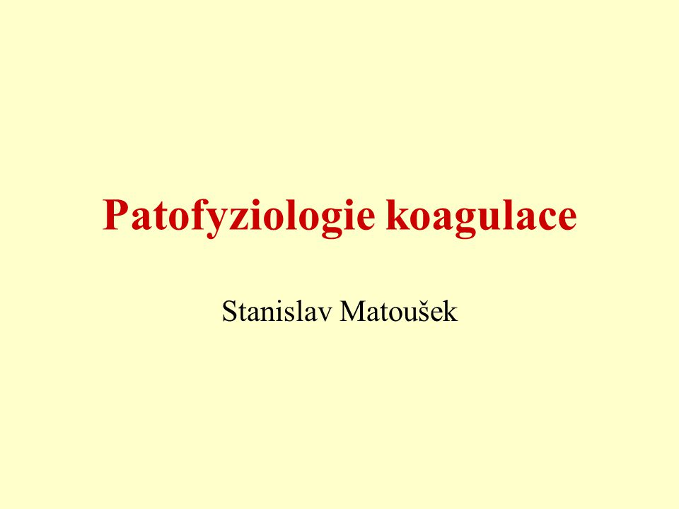 Patofyziologie koagulace Stanislav Matoušek