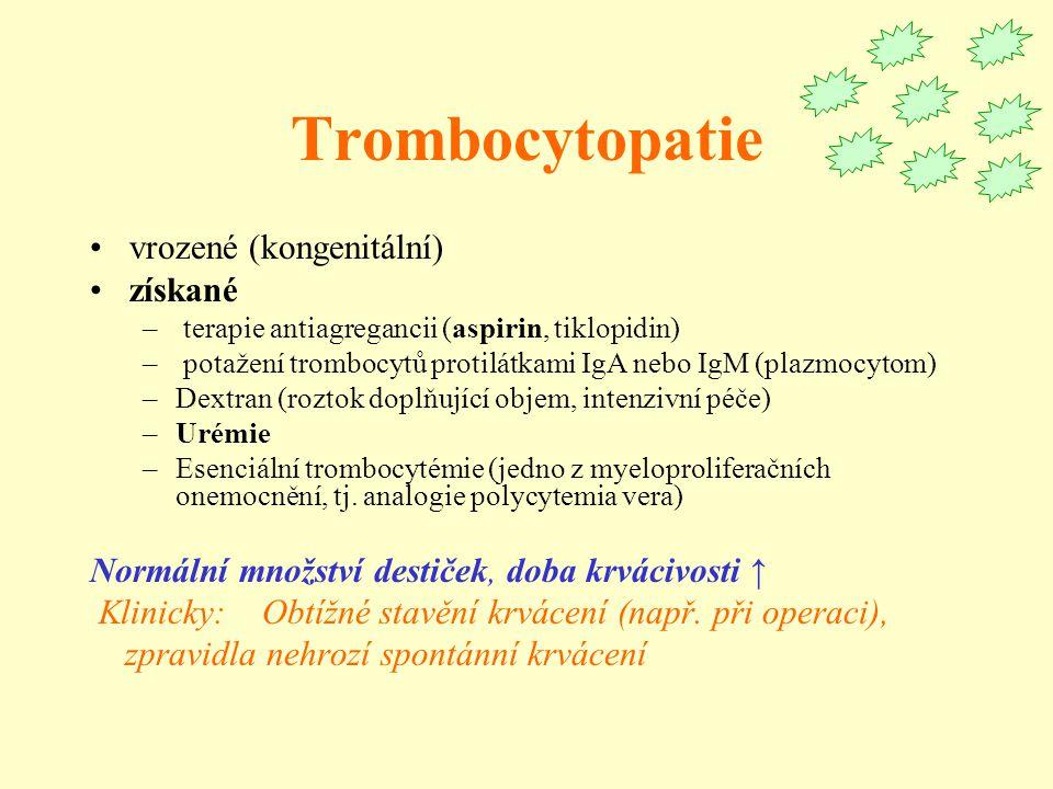 Trombocytopatie vrozené (kongenitální) získané – terapie antiagregancii (aspirin, tiklopidin) – potažení trombocytů protilátkami IgA nebo IgM (plazmoc