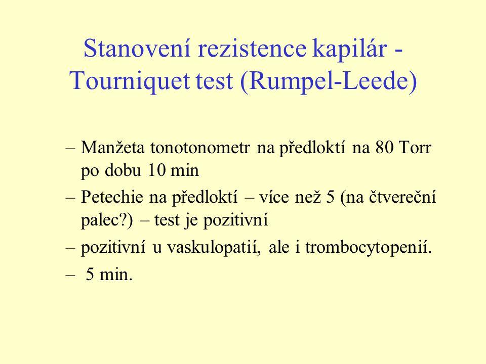 Stanovení rezistence kapilár - Tourniquet test (Rumpel-Leede) –Manžeta tonotonometr na předloktí na 80 Torr po dobu 10 min –Petechie na předloktí – ví