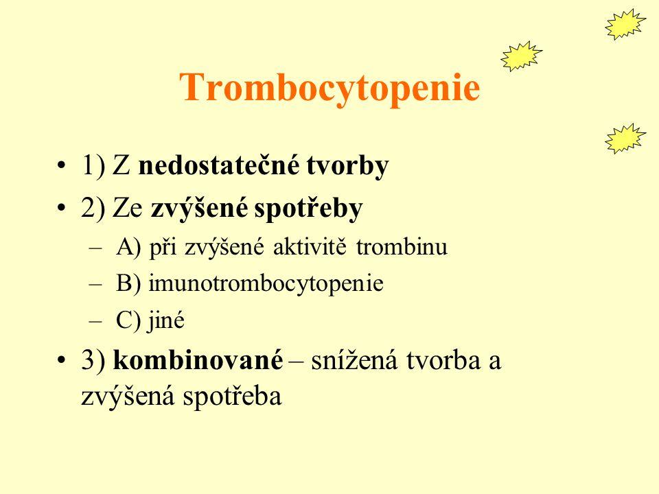 Trombocytopenie 1) Z nedostatečné tvorby 2) Ze zvýšené spotřeby – A) při zvýšené aktivitě trombinu – B) imunotrombocytopenie – C) jiné 3) kombinované