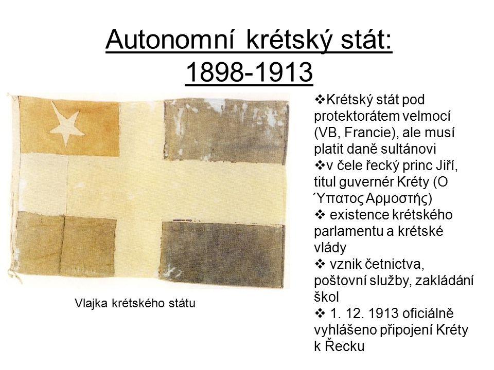Autonomní krétský stát: 1898-1913 Vlajka krétského státu  Krétský stát pod protektorátem velmocí (VB, Francie), ale musí platit daně sultánovi  v če
