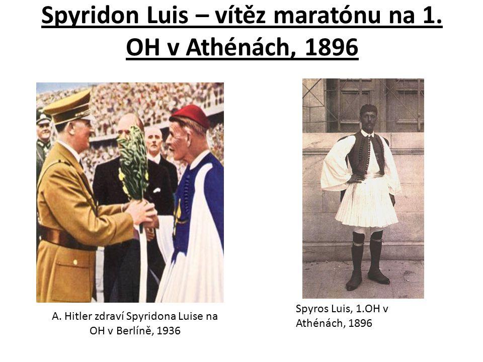 Spyridon Luis – vítěz maratónu na 1. OH v Athénách, 1896 A. Hitler zdraví Spyridona Luise na OH v Berlíně, 1936 Spyros Luis, 1.OH v Athénách, 1896