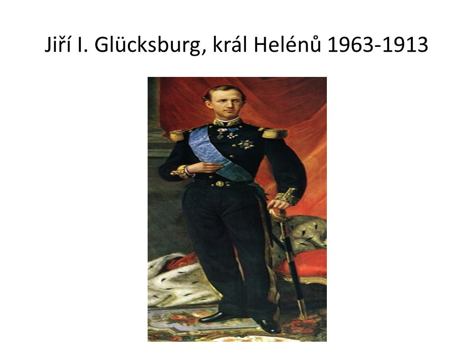 Jiří I. Glücksburg, král Helénů 1963-1913