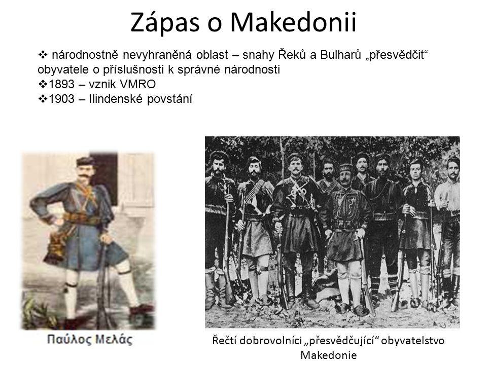 """Zápas o Makedonii Řečtí dobrovolníci """"přesvědčující"""" obyvatelstvo Makedonie  národnostně nevyhraněná oblast – snahy Řeků a Bulharů """"přesvědčit"""" obyva"""