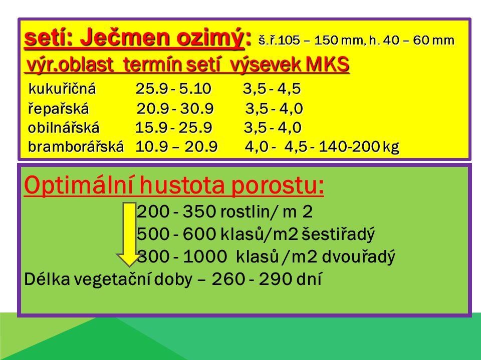 setí: Ječmen ozimý: š.ř.105 – 150 mm, h. 40 – 60 mm výr.oblast termín setí výsevek MKS výr.oblast termín setí výsevek MKS kukuřičná 25.9 - 5.10 3,5 -
