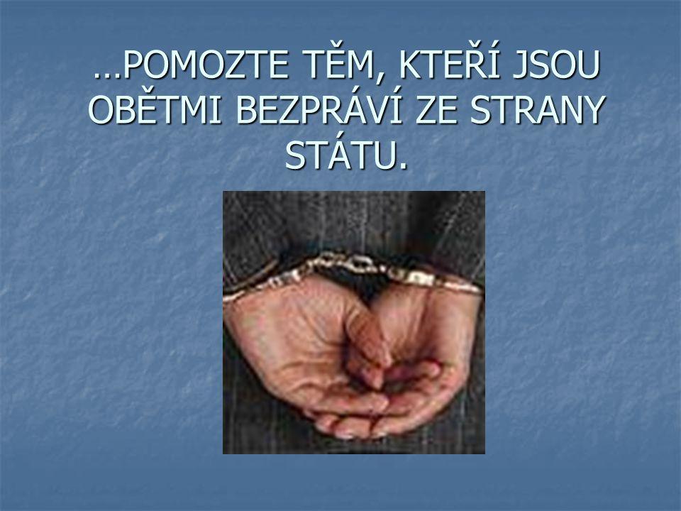 …POMOZTE TĚM, KTEŘÍ JSOU OBĚTMI BEZPRÁVÍ ZE STRANY STÁTU.