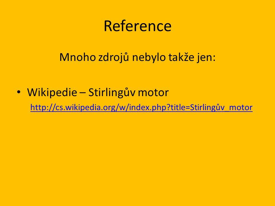 Reference Mnoho zdrojů nebylo takže jen: Wikipedie – Stirlingův motor http://cs.wikipedia.org/w/index.php?title=Stirlingův_motor