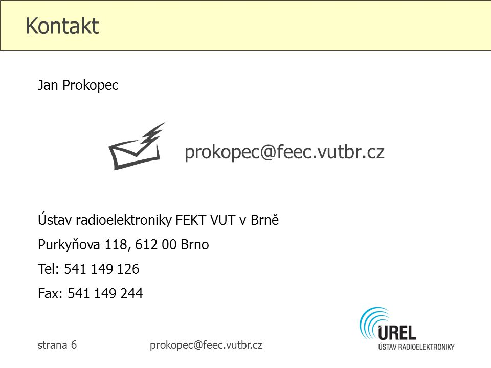 This work was supported by the project CZ.1.07/2.3.00/09.0092 Communication Systems for Emerging Frequency Bands