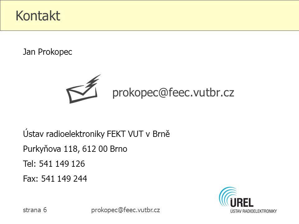 prokopec@feec.vutbr.czstrana 6 Kontakt Ústav radioelektroniky FEKT VUT v Brně Purkyňova 118, 612 00 Brno Tel: 541 149 126 Fax: 541 149 244 Jan Prokopec prokopec@feec.vutbr.cz