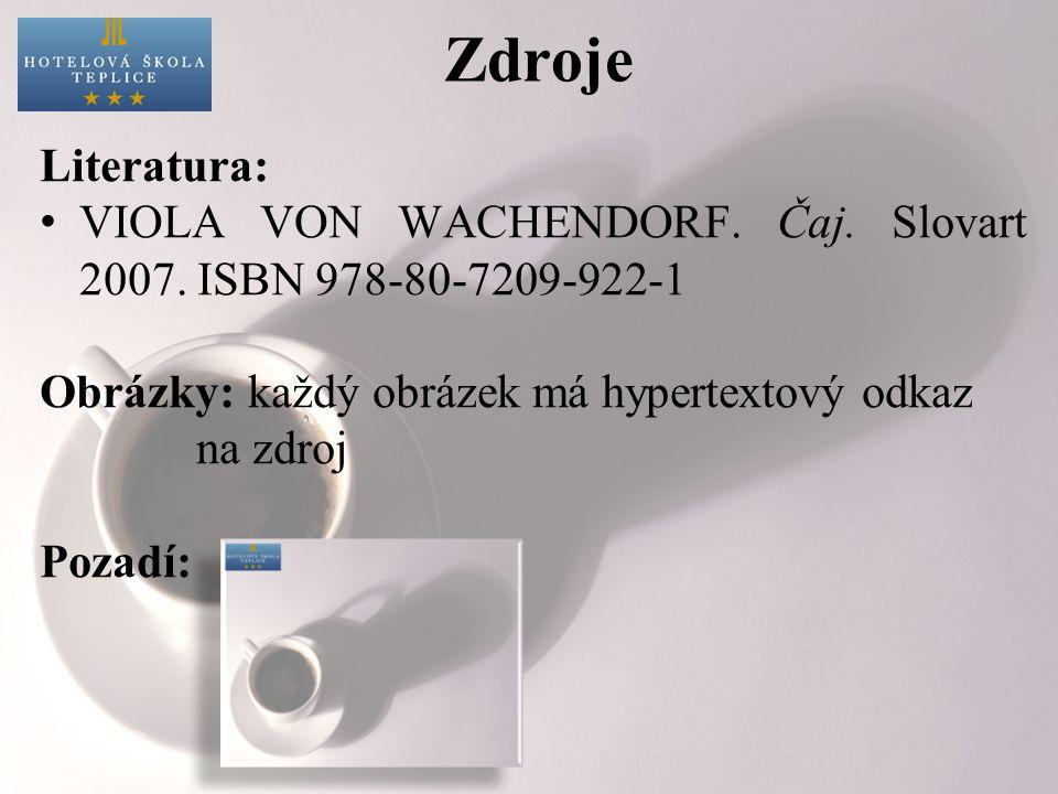 Zdroje Literatura: VIOLA VON WACHENDORF.Čaj. Slovart 2007.