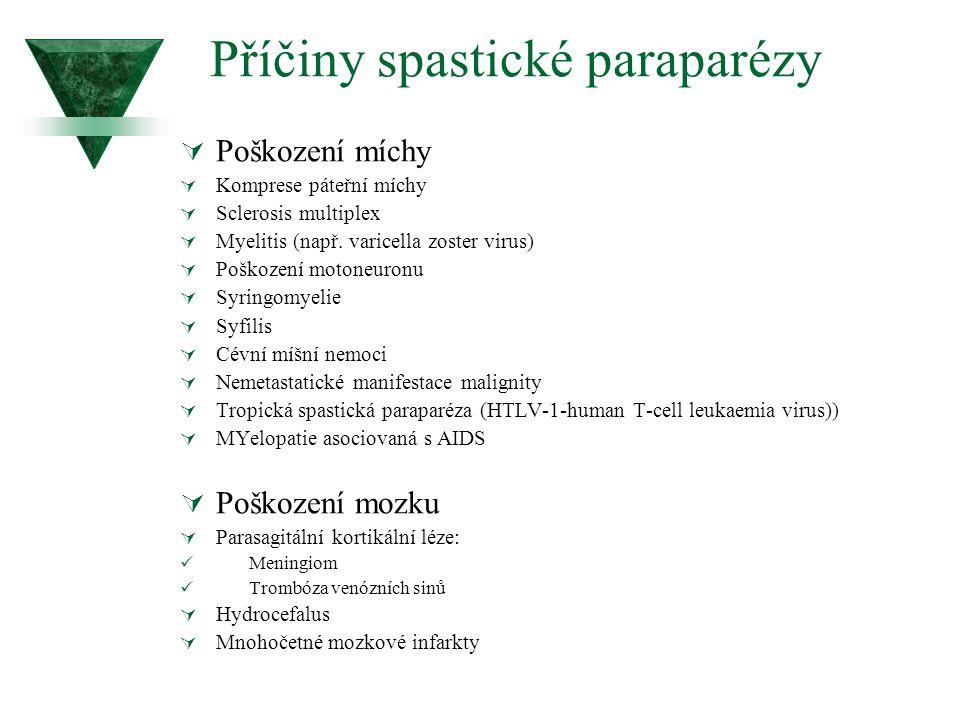 Příčiny spastické paraparézy  Poškození míchy  Komprese páteřní míchy  Sclerosis multiplex  Myelitis (např. varicella zoster virus)  Poškození mo
