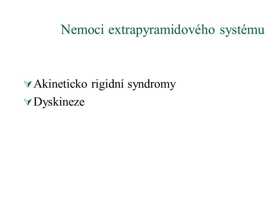 Nemoci extrapyramidového systému  Akineticko rigidní syndromy  Dyskineze