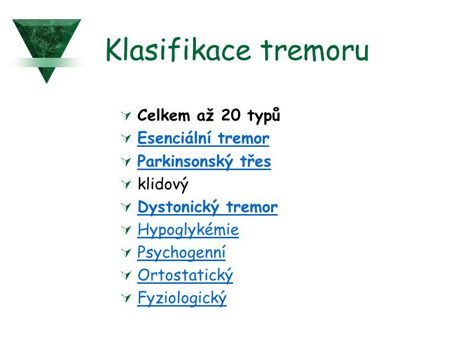 Klasifikace tremoru  Celkem až 20 typů  Esenciální tremor Esenciální tremor  Parkinsonský třes Parkinsonský třes  klidový  Dystonický tremor Dyst