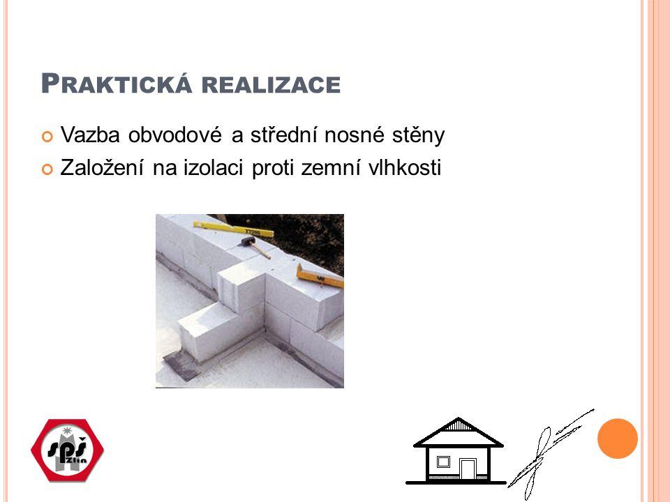 P RAKTICKÁ REALIZACE Vazba obvodové a střední nosné stěny Založení na izolaci proti zemní vlhkosti