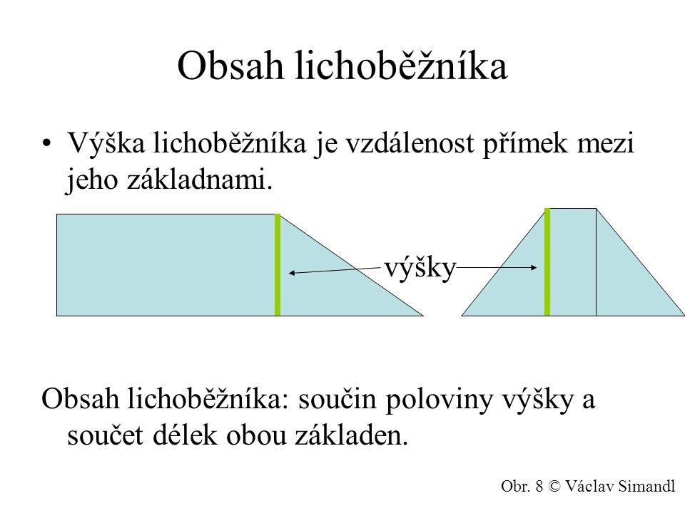 Obsah lichoběžníka Výška lichoběžníka je vzdálenost přímek mezi jeho základnami. výšky Obsah lichoběžníka: součin poloviny výšky a součet délek obou z