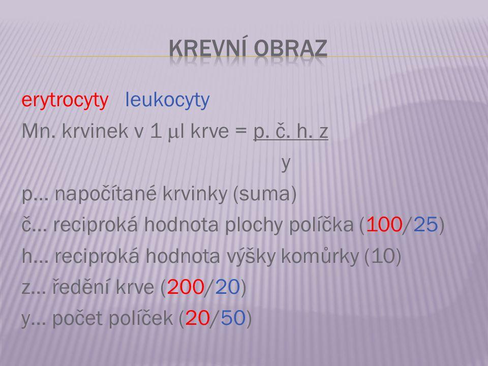 erytrocyty leukocyty Mn. krvinek v 1  l krve = p. č. h. z y p… napočítané krvinky (suma) č… reciproká hodnota plochy políčka (100/25) h… reciproká ho
