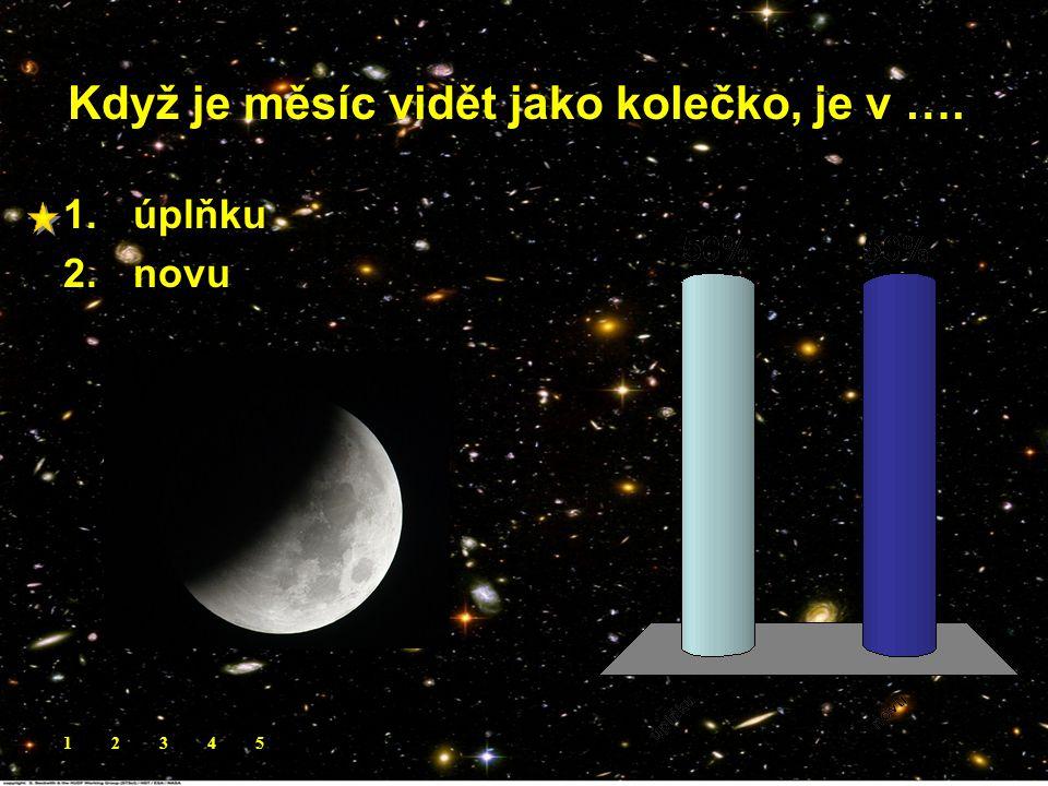 Když je měsíc vidět jako kolečko, je v ….. 1.úplňku 2.novu 12345