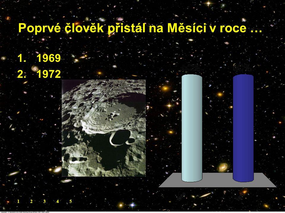 Poprvé člověk přistál na Měsíci v roce …. 1.1969 2.1972 12345