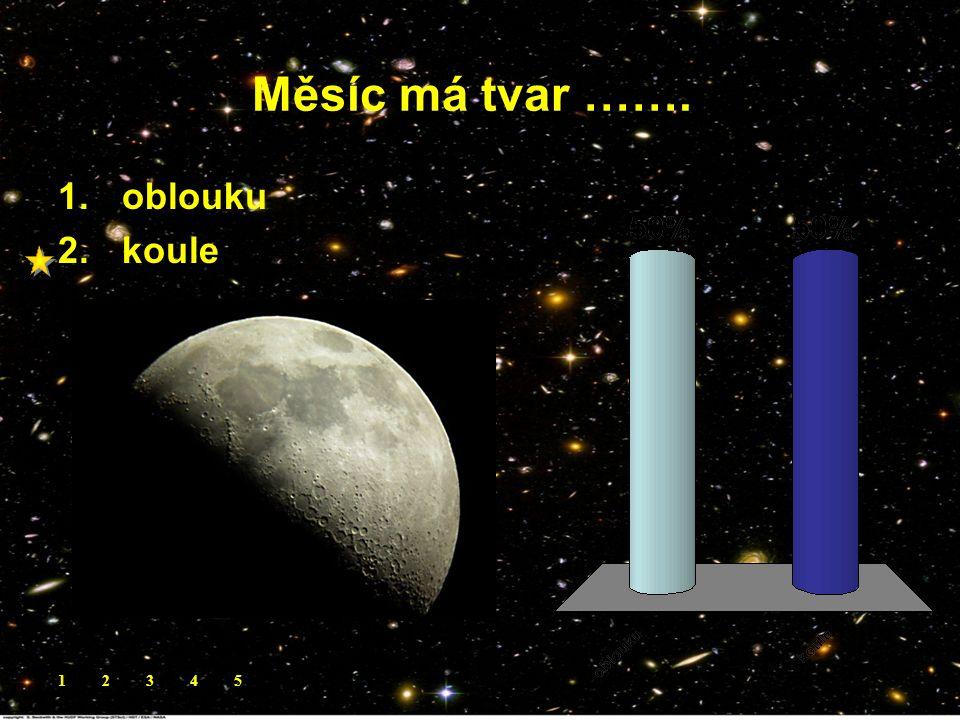 Měsíc má tvar …….. 1.oblouku 2.koule 12345