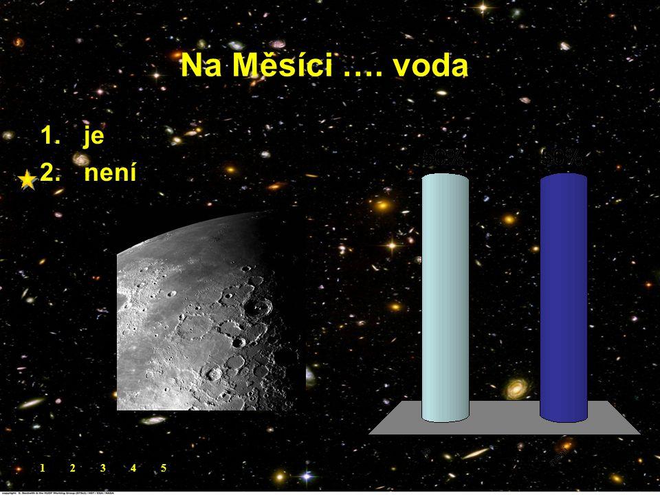 Na Měsíci …. voda. 1.je 2.není 12345