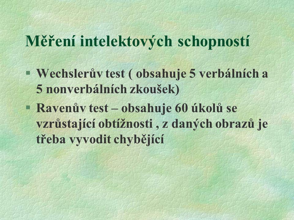 Měření intelektových schopností §Wechslerův test ( obsahuje 5 verbálních a 5 nonverbálních zkoušek) §Ravenův test – obsahuje 60 úkolů se vzrůstající o