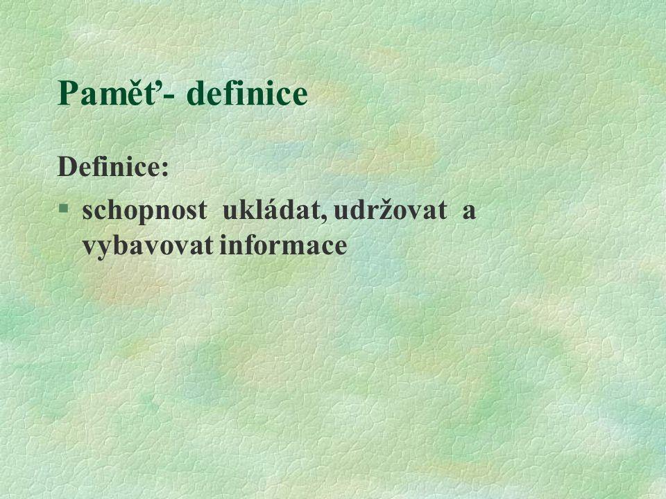 Paměť- definice Definice: §schopnost ukládat, udržovat a vybavovat informace