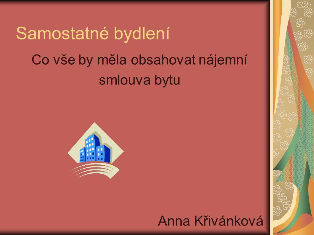Samostatné bydlení Co vše by měla obsahovat nájemní smlouva bytu Anna Křivánková
