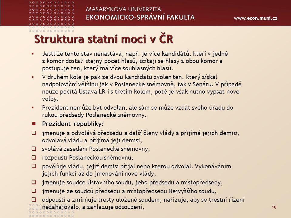www.econ.muni.cz Struktura statní moci v ČR  Jestliže tento stav nenastává, např.
