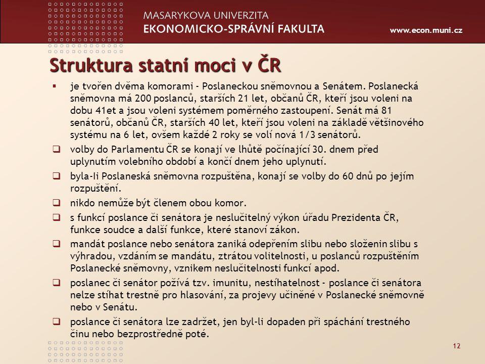 www.econ.muni.cz Struktura statní moci v ČR  je tvořen dvěma komorami - Poslaneckou sněmovnou a Senátem.