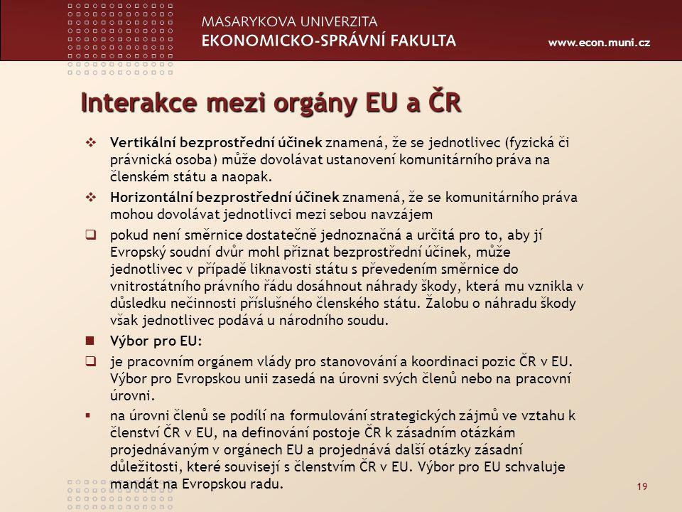 www.econ.muni.cz Interakce mezi orgány EU a ČR  Vertikální bezprostřední účinek znamená, že se jednotlivec (fyzická či právnická osoba) může dovolávat ustanovení komunitárního práva na členském státu a naopak.
