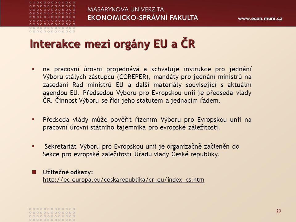 www.econ.muni.cz Interakce mezi orgány EU a ČR  na pracovní úrovni projednává a schvaluje instrukce pro jednání Výboru stálých zástupců (COREPER), mandáty pro jednání ministrů na zasedání Rad ministrů EU a další materiály související s aktuální agendou EU.